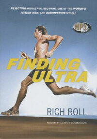 FindingUltra:RejectingMiddleAge,BecomingOneoftheWorld'sFittestMen,andDiscoveringMyself