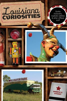 Louisiana Curiosities: Quirky Characters, Roadside Oddities & Other Offbeat Stuff LOUISIANA CURIOSITIES (Louisiana Curiosities: Quirky Characters, Roadside Oddities & Other Offbeat Stuff) [ Bonnye Stuart ]