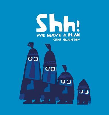 Shh! We Have a Plan SHH WE HAVE A PLAN [ Chris Haughton ]