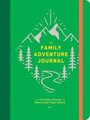 The Family Adventure Journal: Turn Everyday Outings Into Memorable Explorations