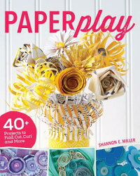Paperplay:40+ProjectstoFold,Cut,CurlandMore[ShannonMiller]