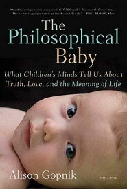 The Philosophical Baby: What Children's Minds Tell Us about Truth, Love, and the Meaning of Life PHILOSOPHICAL BABY [ Alison Gopnik ]