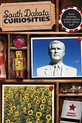 South Dakota Curiosities: Quirky Characters, Roadside Oddities & Other Offbeat Stuff SOUTH DAKOTA CURIOSITIES 2/E (South Dakota Curiosities: Quirky Characters, Roadside Oddities & Other Offbeat Stuff) [ Bernie Hunhoff ]