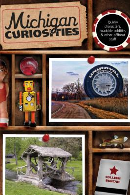 Michigan Curiosities: Quirky Characters, Roadside Oddities & Other Offbeat Stuff MICHIGAN CURIOSITIES 3/E (Michigan Curiosities: Quirky Characters, Roadside Oddities & Other Offbeat Stuff) [ Colleen Burcar ]