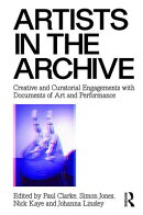 Artists in the Archive: Creative and Curatorial Engagements with Documents of Art and Performance