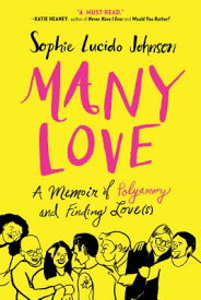 Many Love: A Memoir of Polyamory and Finding Love(s) MANY LOVE [ Sophie Lucido Johnson ]
