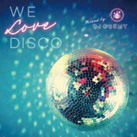 We Love Disco mixed by DJ OSSHY [ DJ OSSHY ]
