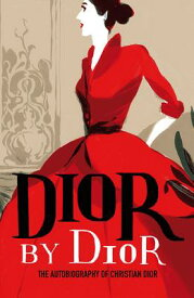 Dior by Dior: The Autobiography of Christian Dior DIOR BY DIOR (V&a Fashion Perspectives) [ Christian Dior ]
