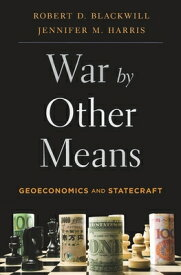 War by Other Means: Geoeconomics and Statecraft WAR BY OTHER MEANS [ Robert D. Blackwill ]