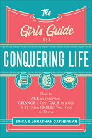 The Girls' Guide to Conquering Life: How to Ace an Interview, Change a Tire, Talk to a Guy, and 97 O