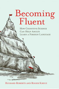 BecomingFluent:HowCognitiveScienceCanHelpAdultsLearnaForeignLanguage[RichardM.Roberts]