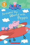 Around the World with Peppa (Scholastic Reader, Level 1: Peppa Pig)