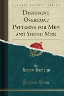 Designing Overcoat Patterns for Men and Young Men (Classic Reprint)