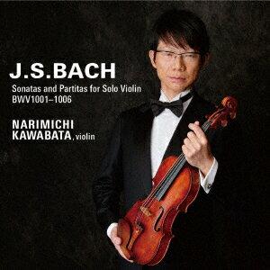 J.S.バッハ:無伴奏ヴァイオリンのためのソナタとパルティータ BWV1001-1006 [ 川畠成道 ]