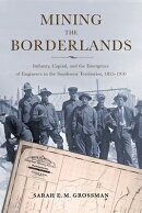 Mining the Borderlands: Industry, Capital, and the Emergence of Engineers in the Southwest Territori