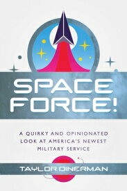 Space Force!: A Quirky and Opinionated Look at America's Newest Military Service SPACE FORCE [ Taylor Dinerman ]