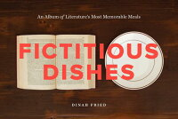 FictitiousDishes:AnAlbumofLiterature'sMostMemorableMeals[DinahFried]