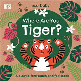 Where Are You Tiger?: A Plastic-Free Touch and Feel Book WHERE ARE YOU TIGER (Eco Baby) [ DK ]