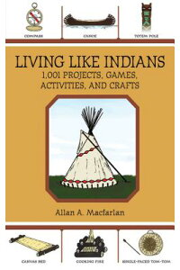 LivingLikeIndians:1,001Projects,Games,Activities,andCrafts