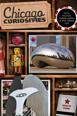 Chicago Curiosities: Quirky Characters, Roadside Oddities & Other Offbeat Stuff CHICAGO CURIOSITIES (Chicago Curiosities: Quirky Characters, Roadside Oddities & Other Offbeat Stuff) [ Scotti Cohn ]