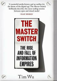 The Master Switch: The Rise and Fall of Information Empires MASTER SWITCH [ Tim Wu ]