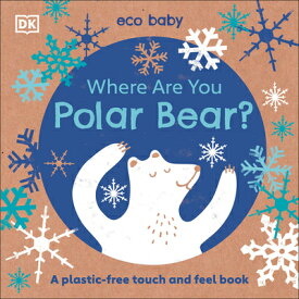 Where Are You Polar Bear?: A Plastic-Free Touch and Feel Book WHERE ARE YOU POLAR BEAR (Eco Baby) [ DK ]