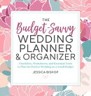 The Budget-Savvy Wedding Planner & Organizer: Checklists, Worksheets, and Essential Tools to Plan th