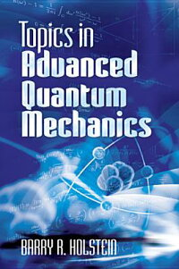 TopicsinAdvancedQuantumMechanics[BarryR.Holstein]