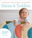 Comfort Knitting & Crochet: Babies & Toddlers: More Than 50 Knit and Crochet Designs Using Berroco's