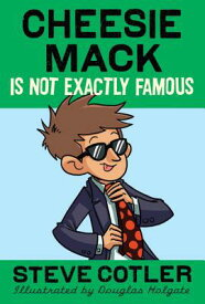 Cheesie Mack Is Not Exactly Famous CHEESIE MACK IS NOT EXACTLY FA (Cheesie Mack) [ Steve Cotler ]