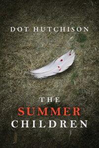 The Summer Children SUMMER CHILDREN (Collector Trilogy) [ Dot Hutchison ]