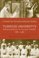 To Raise Up the Man Farthest Down: Tuskegee University's Advancements in Human Health, 1881-1987