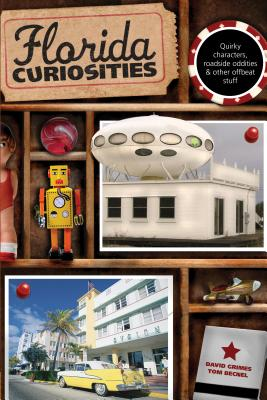 Florida Curiosities FLORIDA CURIOSITIES 3/E (Florida Curiosities: Quirky Characters, Roadside Oddities & Other Offbeat Stuff) [ David Grimes ]