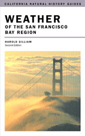Weather of the San Francisco Bay Region: Second Edition WEATHER OF THE SAN FRANCISCO B (California Natural History Guides (Paperback)) [ Harold Gilliam ]