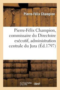 Pierre-Fa(c)LIXChampion,CommissaireDuDirectoireExa(c)CutifPra]sL'AdministrationCentraleDuJ[Champion]
