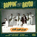 【輸入盤】Boppin' At The Bayou - Flip, Flop & Fly