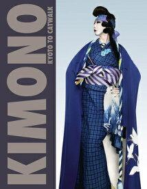 Kimono: Kyoto to Catwalk KIMONO [ Anna Jackson ]
