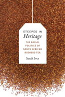 Steeped in Heritage: The Racial Politics of South African Rooibos Tea