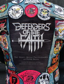 Defenders of the Faith: The Heavy Metal Photography of Peter Beste DEFENDERS OF THE FAITH [ Peter Beste ]