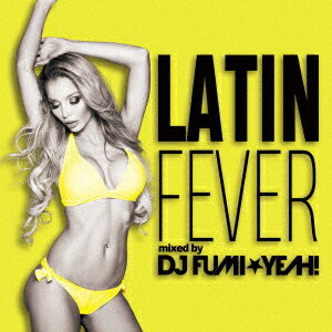 ラテン・フィーバー mixed by DJ FUMI★YEAH! [ DJ FUMI★YEAH! ]