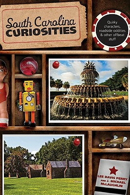 South Carolina Curiosities: Quirky Characters, Roadside Oddities & Other Offbeat Stuff SOUTH CAROLINA CURIOSITIES (South Carolina Curiosities: Quirky Characters, Roadside Oddities & Other Offbeat Stuff) [ Lee Davis Perry ]