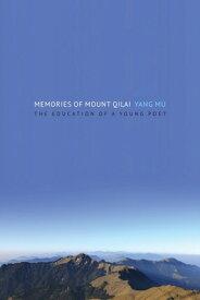 Memories of Mount Qilai: The Education of a Young Poet MEMORIES OF MOUNT QILAI (Modern Chinese Literature from Taiwan) [ Yang Mu ]