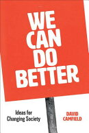 We Can Do Better: Ideas for Changing Society