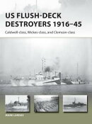 US Flush-Deck Destroyers 1916-45: Caldwell, Wickes, and Clemson Classes