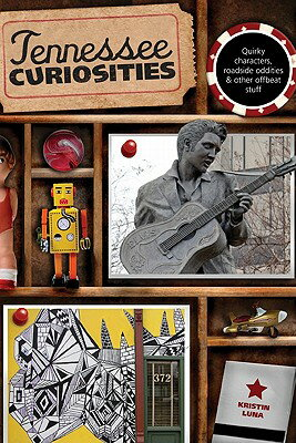 Tennessee Curiosities: Quirky Characters, Roadside Oddities & Other Offbeat Stuff, First Edition TENNESSEE CURIOSITIES (Tennessee Curiosities: Quirky Characters, Roadside Oddities & Other Offbeat Stuff) [ Luna ]