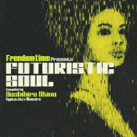 Freedom_Time_presents_FUTURISTIC_SOUL_compiled_by_Yoshihiro_Okino/Kyoto_Jazz_Massive