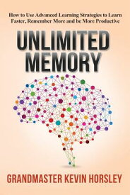 Unlimited Memory: How to Use Advanced Learning Strategies to Learn Faster, Remember More and be More UNLIMITED MEMORY [ Kevin Horsley ]