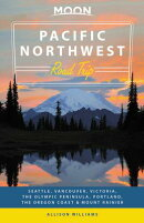 Moon Pacific Northwest Road Trip: Seattle, Vancouver, Victoria, the Olympic Peninsula, Portland, the