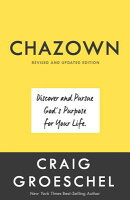 Chazown, Revised and Updated Edition: Discover and Pursue God's Purpose for Your Life