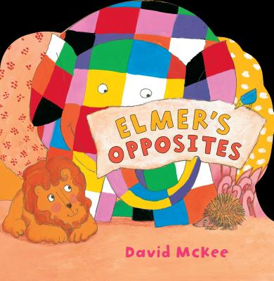 Elmer's Opposites ELMERS OPPOSITES-BOARD (Andersen Press Picture Books (Hardcover)) [ David McKee ]